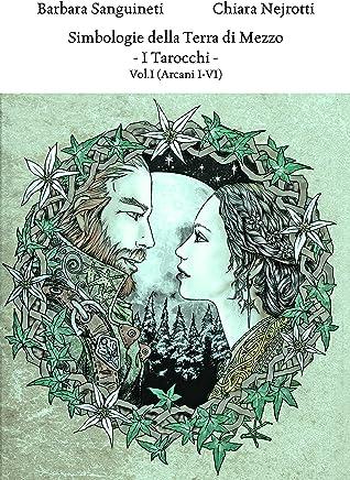 Simbologie della Terra di Mezzo - I Tarocchi: Vol.1 (Arcani I-VI)