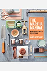 The Martha Manual: How to Do (Almost) Everything Kindle Edition