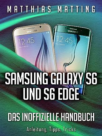 Samsung Galaxy S6 und S6 Edge – das inoffizielle Handbuch. Anleitung, Tipps, Tricks (German Edition)