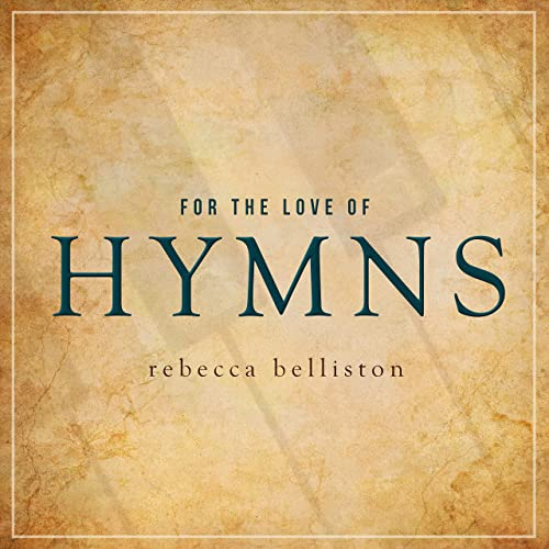 Rebecca Belliston - For the Love of Hymns (2019)