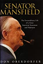 Senator Mansfield: The Extraordinary Life of a Great American Statesman and Diplomat