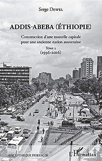 Addis-Abeba (Ethiopie): Construction d'une nouvelle capitale pour une ancienne nation souveraine Tome 2 (1936-2016) (Frenc...