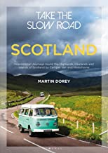 Take the Slow Road: Scotland: Inspirational Journeys Round the Highlands, Lowlands and Islands of Scotland by Camper Van a...