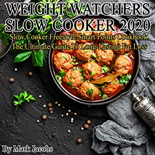 WEIGHT WATCHERS SLOW COOKER 2020: Slow Cooker Freestyle Smart Points Cookbook. The Ultimate Guide To Long-Lasting Fat Loss