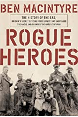 Rogue Heroes: The History of the SAS, Britain's Secret Special Forces Unit That Sabotaged the Nazis and Changed the Nature of War Kindle Edition
