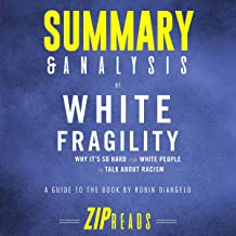 Summary & Analysis of White Fragility: Why It's so Hard for White People to Talk About Racism: A Guide to the Book by Robi...