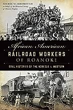 African American Railroad Workers of Roanoke: Oral Histories of the Norfolk & Western (American Heritage)
