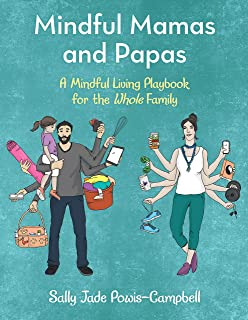 Mindful Mamas and Papas: A Mindful Living Playbook for the Whole Family