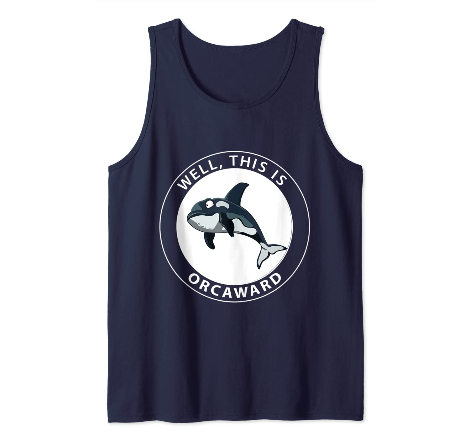 Funny Orca Whale Lover Marine , Well This Is Orcaward Gift Tank Top-ANZ