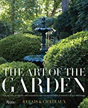 The Art of the Garden: Landscapes, Interiors, Arrangements, and Recipes Inspired by Horticultural Splendors