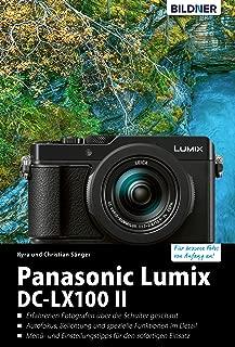 Panasonic Lumix DC-LX 100 II: Für bessere Fotos von Anfang an! (German Edition)