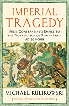 Imperial Tragedy: From Constantine's Empire to the Destruction of Roman Italy AD 363-568 (Diary of a Bookseller)