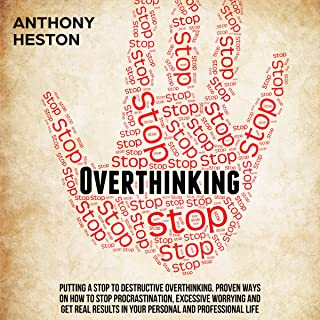 Overthinking: Fastlane to Success: Putting a Stop to Destructive Overthinking. Proven Ways to Stop Procrastination, Excessive Worrying and Get Real Results in Your Personal and Professional Life