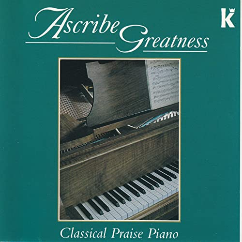 Ascribe Greatness - Classical Praise Piano [Instrumental] by