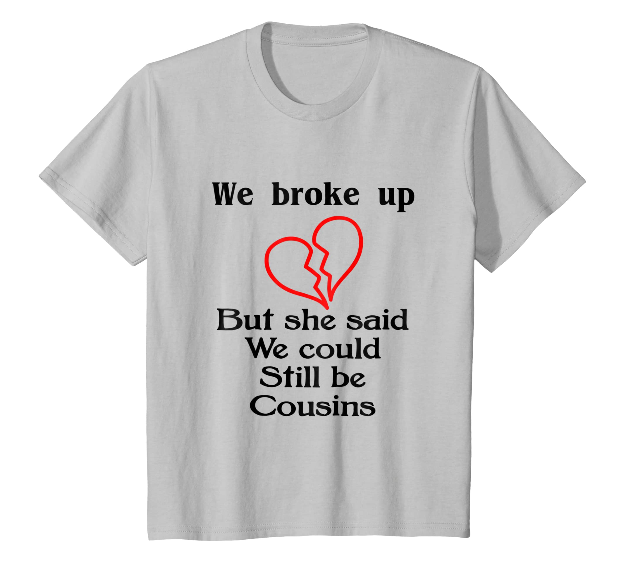 cfcb08c7 We Broke Up But Still Cousins Dating Family T Shirt at Amazon Men's  Clothing store: