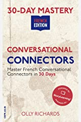 30-Day Mastery: Conversational Connectors: Master French Conversational Connectors in 30 Days | French Edition (30-Day Mastery | French Edition) Kindle Edition