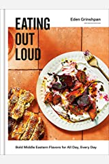 Eating Out Loud: Bold Middle Eastern Flavors for All Day, Every Day: A Cookbook Kindle Edition