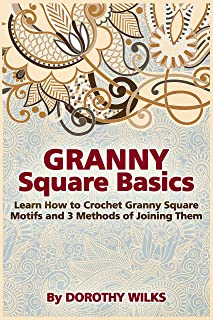 Granny Square Basics: Learn How to Crochet Granny Square Motifs and 3 Methods of Joining Them (English Edition)