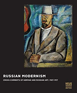 Russian Modernism: Cross-Currents of German and Russian Art, 1907-1917