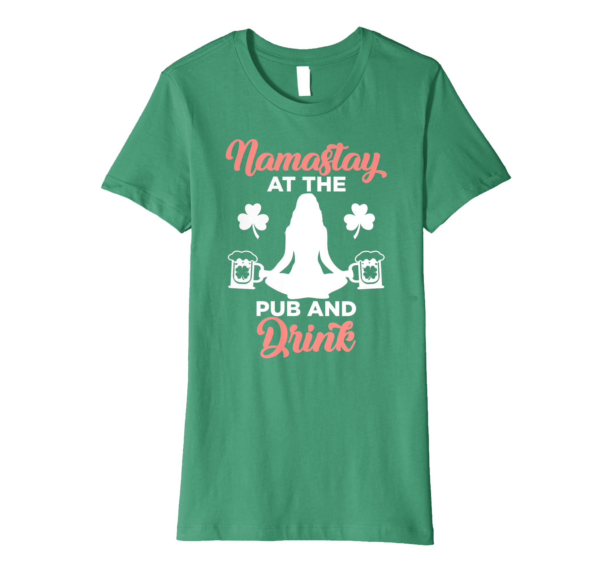 9ad7d04b66 Amazon.com: Namastay at the Pub and Drink St Patricks Day T Shirt Women:  Clothing
