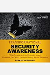 Transformational Security Awareness: What Neuroscientists, Storytellers, and Marketers Can Teach Us About Driving Secure Behaviors Audible Audiobook