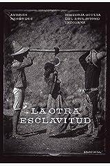 La otra esclavitud: Historia oculta del esclavismo indígena (Spanish Edition) Kindle Edition