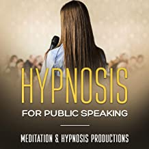 Hypnosis for Public Speaking: Reduce your Public Speaking Anxiety and Build Confidence: Hypnotherapy for a Greater Life, Book 1
