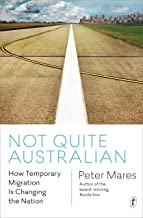 Not Quite Australian: How Temporary Migration Is Changing the Nation