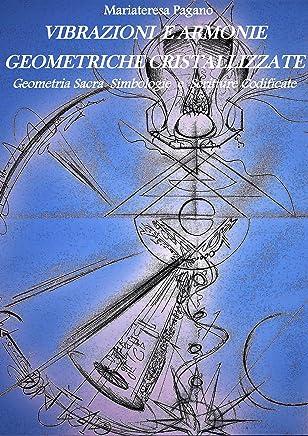 Vibrazioni e armonie geometriche cristallizzate. Geometria sacra simbologie e scritture codificate