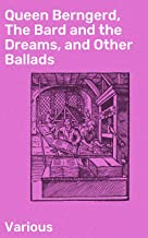 Queen Berngerd, The Bard and the Dreams, and Other Ballads (English Edition)