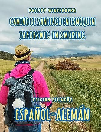 Camino de Santiago en esmoquin/Jakobsweg im Smoking: Edición bilingüe español-alemán
