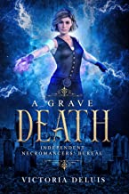 A Grave Death: A Thrilling Paranormal Mystery (Independent Necromancers' Bureau Book 1)