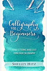 Calligraphy for Beginners: Hand Lettering Made Easy Using Faux Calligraphy Kindle Edition
