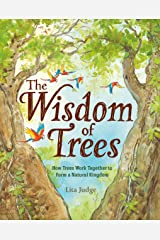 The Wisdom of Trees: How Trees Work Together to Form a Natural Kingdom Kindle Edition