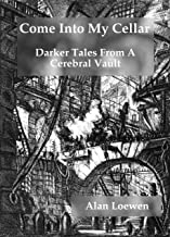 Come Into My Cellar: Darker Tales From A Cerebral Vault