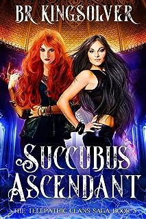 Succubus Ascendant: An Urban Fantasy (The Telepathic Clans Saga Book 5)