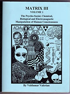 Matrix III, Volume One: The Psycho-Social, Chemical, Biological and Electromagnetic Manipulation of Human Consciousness [3, Vol. 1]