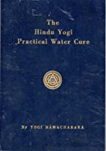 Hindu Yogi Practical Water Cure As Practiced in India and Other Countries