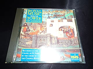 Royal Music From the Tower of London - Choral Music composed for the celebrations, coronations and private devotions of England's Kings and Queens from Henry VI to Charles I
