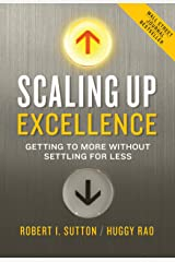 Scaling Up Excellence: Getting to More Without Settling for Less Kindle Edition