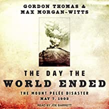The Day the World Ended: The Mount Pelee Disaster: May 7, 1902