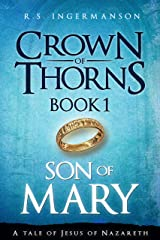 Son of Mary: A Tale of Jesus of Nazareth (Crown of Thorns Book 1) Kindle Edition