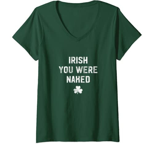 Womens Irish You Were Naked Shamrock Funny St Patricks Day V Neck T Shirt