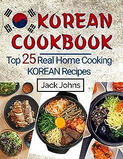 Korean Cookbook: Top 25 Real Home Cooking Korean Recipes