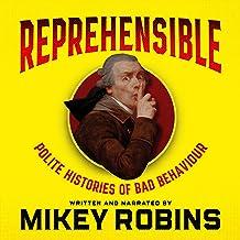 Reprehensible: Polite Histories of Bad Behaviour