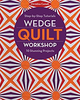 Wedge Quilt Workshop: Step-by-Step Tutorials 10 Stunning Projects