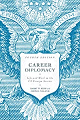 Career Diplomacy: Life and Work in the US Foreign Service, Fourth Edition Paperback