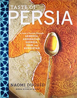 Taste of Persia: A Cook's Travels Through Armenia, Azerbaijan, Georgia, Iran, and Kurdistan