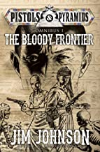 The Bloody Frontier (Pistols and Pyramids Omnibus Book 1) (English Edition)