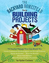 The Backyard Homestead Book of Building Projects: 76 Useful Things You Can Build to Create Customized Working Spaces and Storage Facilities, Equip the ... Outdoor Furniture (English Edition)
